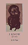 I Know (Je sais) | Translated by Lynne Knight with the author Ito Naga