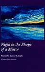 Lynne Knight | Night in the Shape of a Mirror
